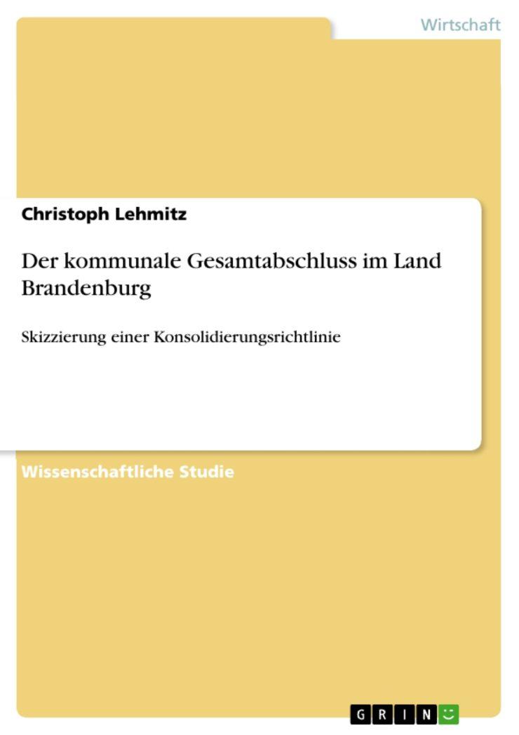Der kommunale Gesamtabschluss im Land Brandenburg: Skizzierung einer Konsolidierungsrichtlinie